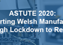 ASTUTE 2020: Supporting Welsh Manufacturing Through Lockdown to Recovery