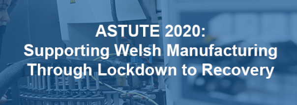 Image: ASTUTE 2020 Webinar: Supporting Welsh Manufacturing Through Lockdown to Recovery